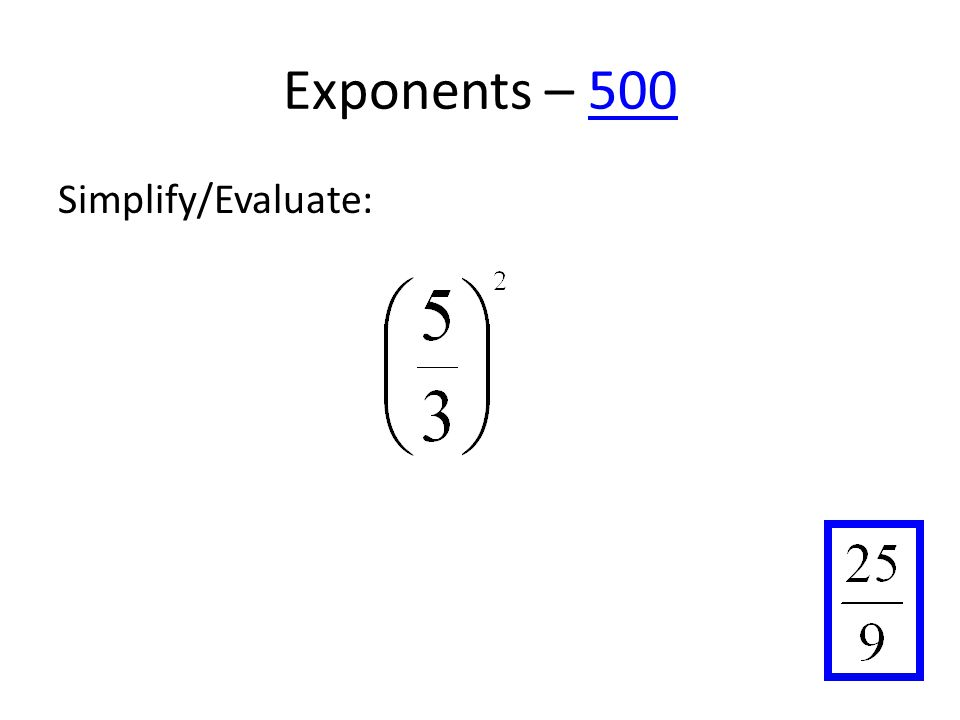 Exponents – 500500 Simplify/Evaluate: