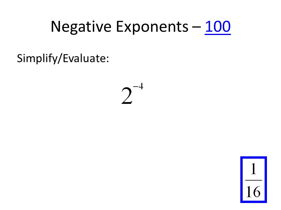 Negative Exponents – 100100 Simplify/Evaluate: