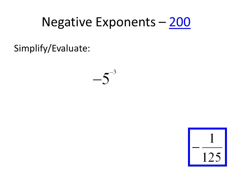 Negative Exponents – 200200 Simplify/Evaluate: