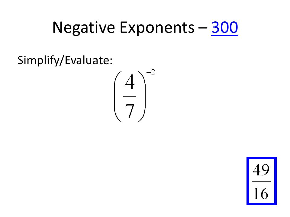 Negative Exponents – 300300 Simplify/Evaluate: