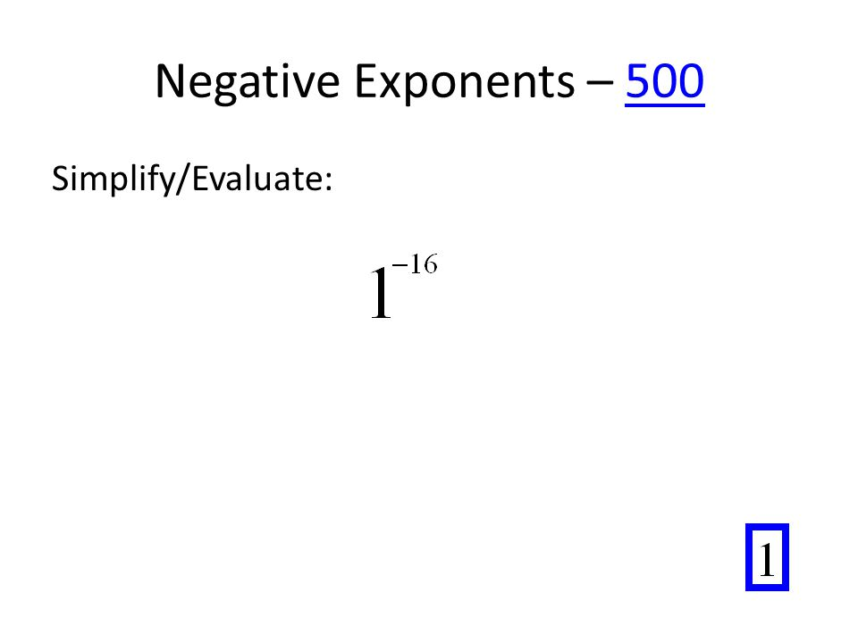 Negative Exponents – 500500 Simplify/Evaluate: