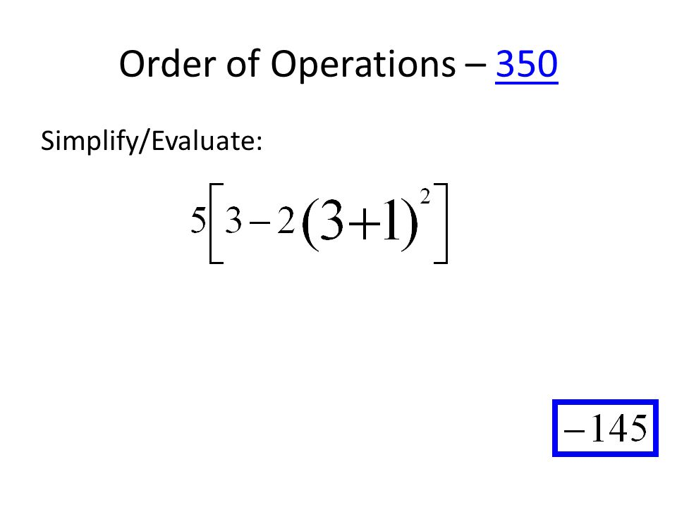 Order of Operations – 350350 Simplify/Evaluate: