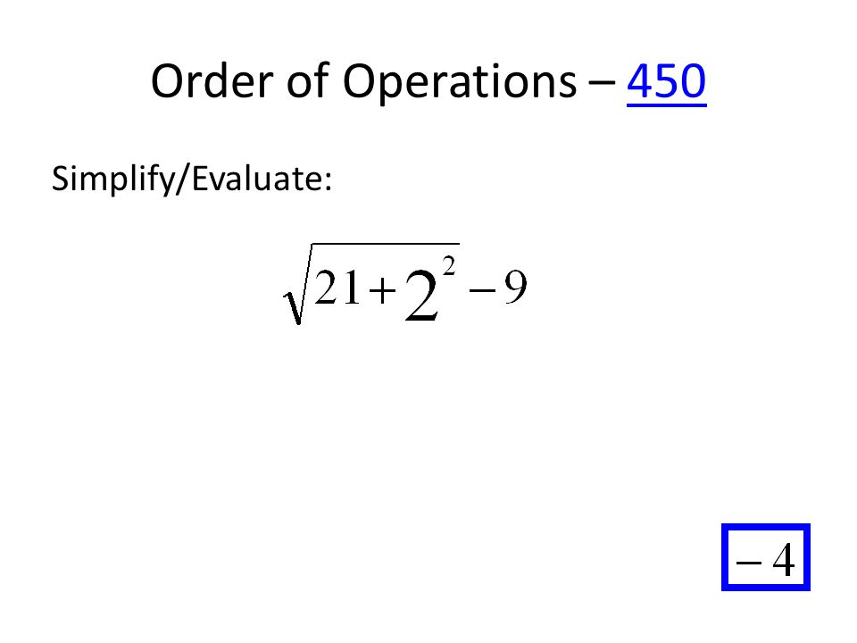 Order of Operations – 450450 Simplify/Evaluate: