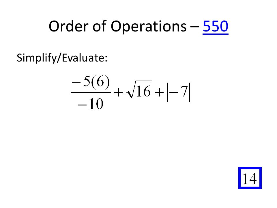 Order of Operations – 550550 Simplify/Evaluate: