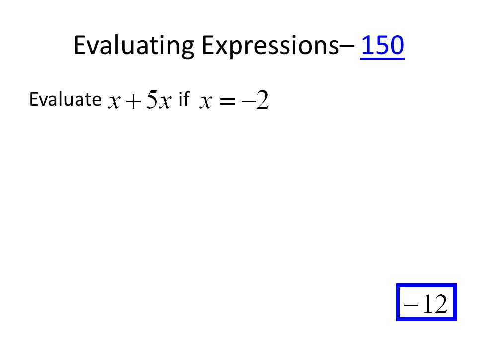 Evaluating Expressions– 150150 Evaluate if
