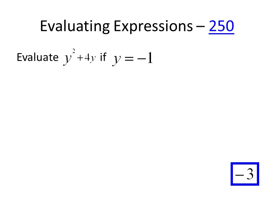 Evaluating Expressions – 250250 Evaluate if