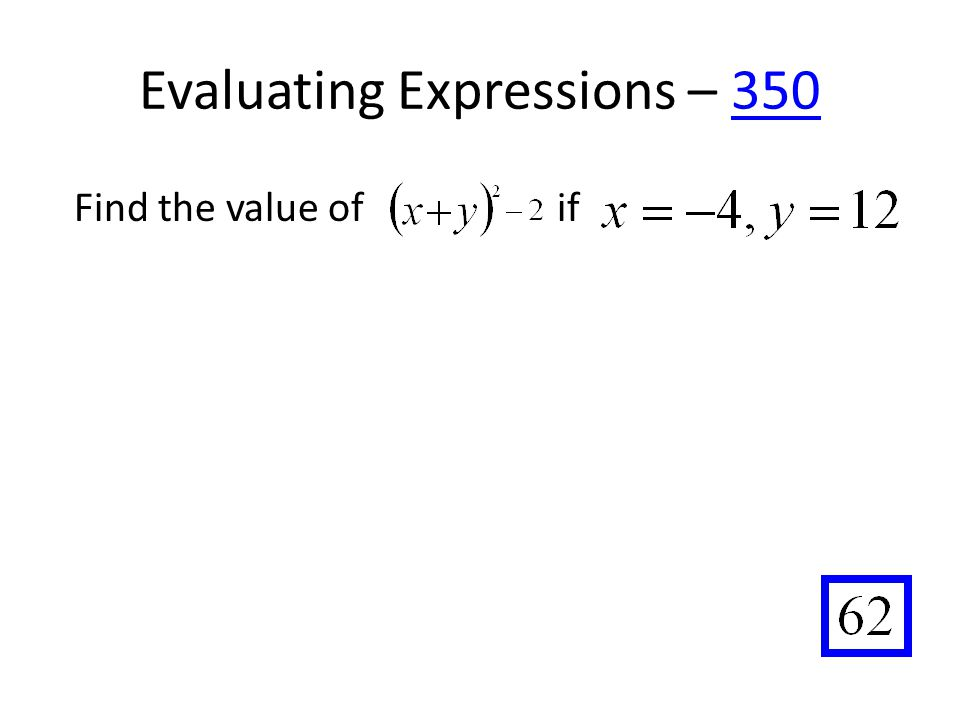 Evaluating Expressions – 350350 Find the value of if