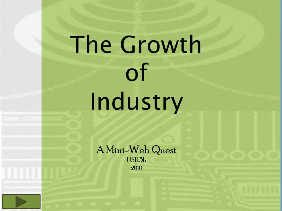 The Growth of Industry A Mini-Web Quest USII.3b 2010
