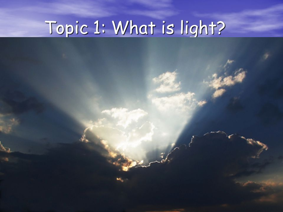 Topic 1: What is light