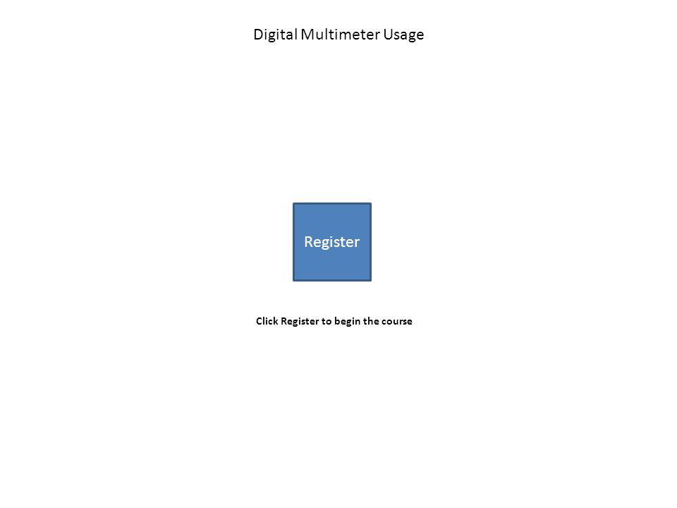 Register Digital Multimeter Usage Click Register to begin the course
