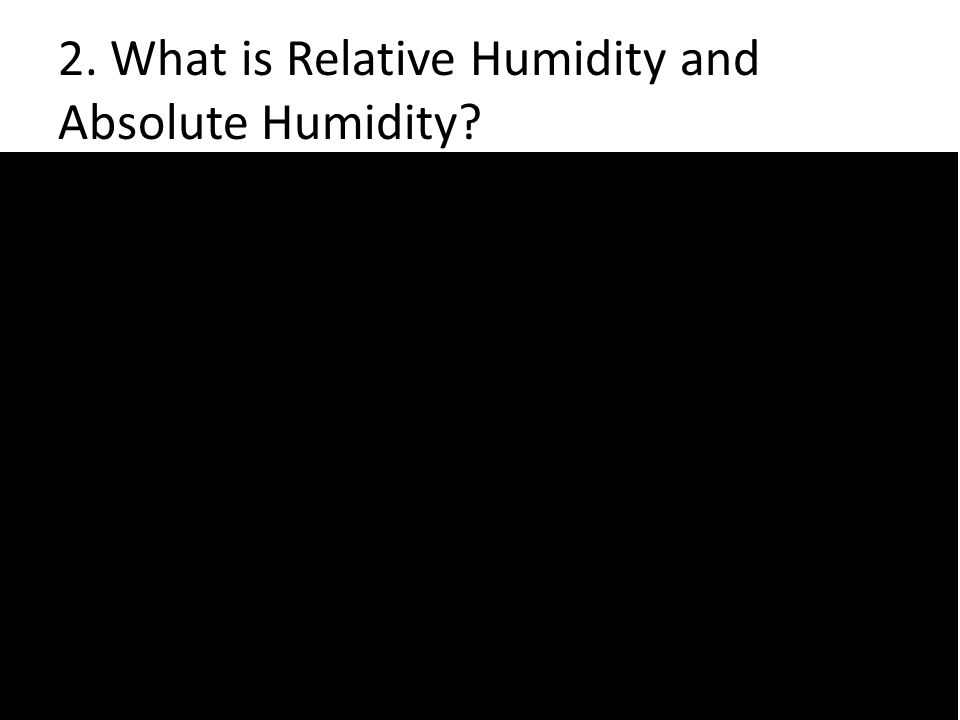 2. What is Relative Humidity and Absolute Humidity?