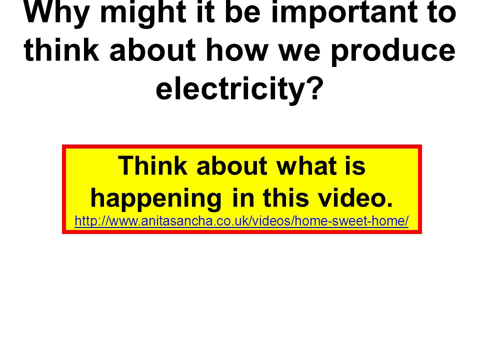 Why might it be important to think about how we produce electricity.