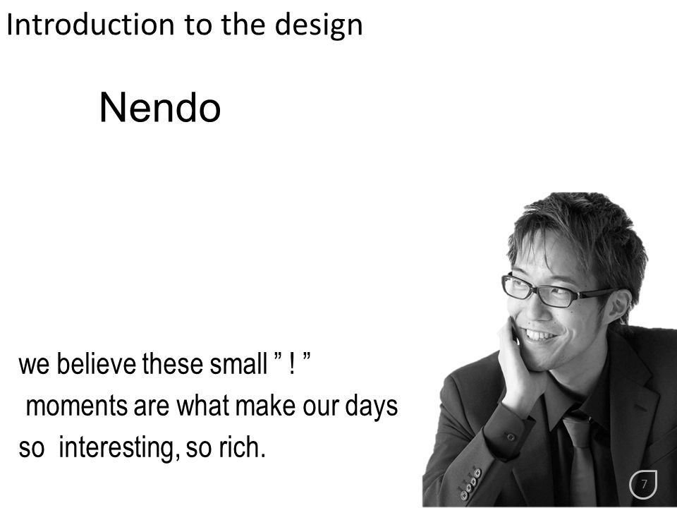 "Nendo Introduction to the design we believe these small "" ! "" moments are what make our days so interesting, so rich. 7"
