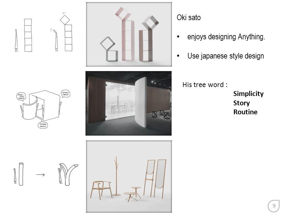 Oki sato enjoys designing Anything.