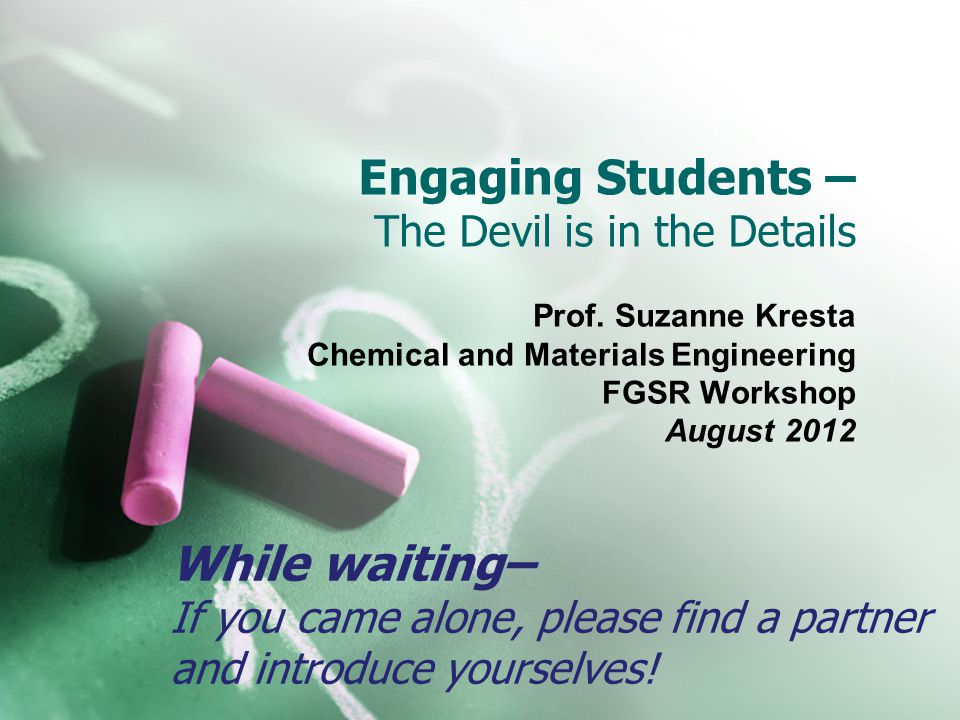 Engaging Students – The Devil is in the Details Prof.
