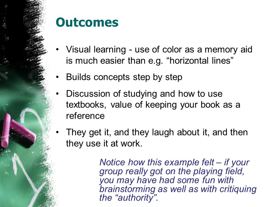 """Outcomes Visual learning - use of color as a memory aid is much easier than e.g. """"horizontal lines"""" Builds concepts step by step Discussion of studyin"""