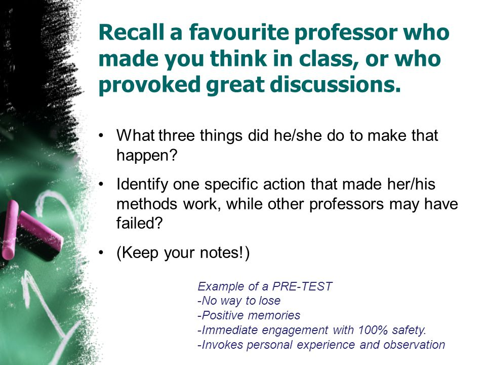 Recall a favourite professor who made you think in class, or who provoked great discussions.