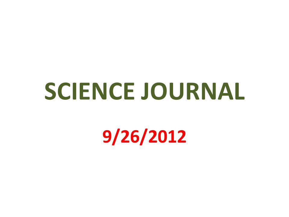 SCIENCE JOURNAL 9/26/2012