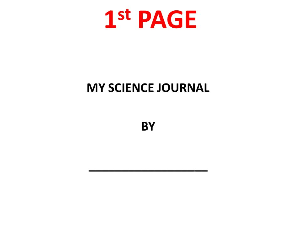 1 st PAGE MY SCIENCE JOURNAL BY __________________