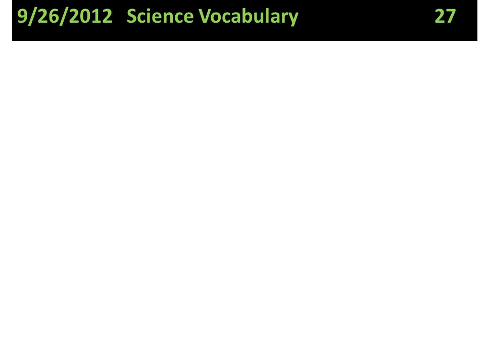 9/26/2012 Science Vocabulary 27