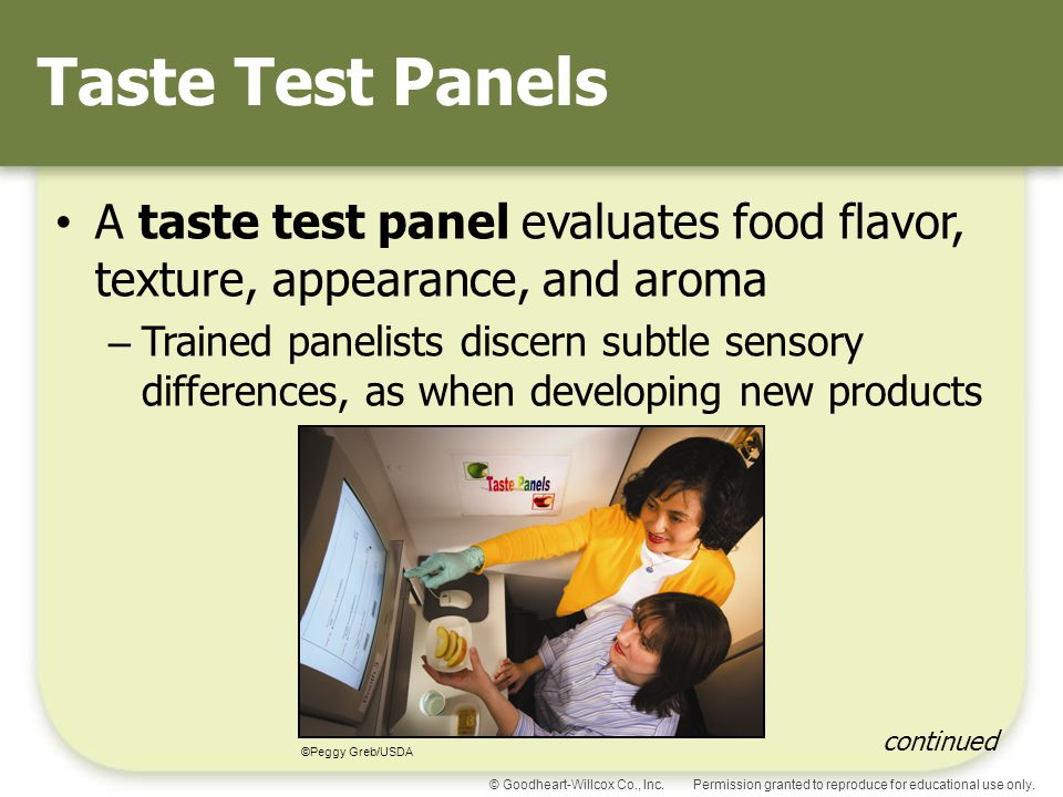 Permission granted to reproduce for educational use only.© Goodheart-Willcox Co., Inc. Taste Test Panels A taste test panel evaluates food flavor, tex