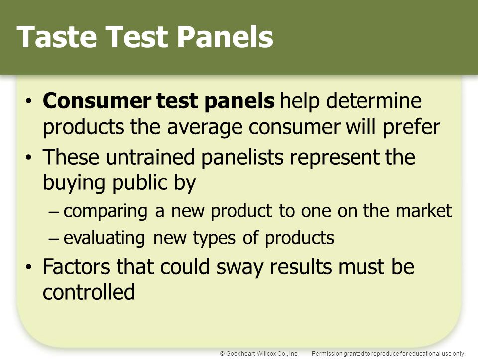 Permission granted to reproduce for educational use only.© Goodheart-Willcox Co., Inc. Taste Test Panels Consumer test panels help determine products