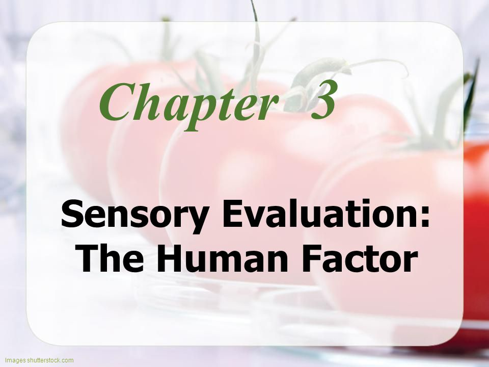 Chapter Images shutterstock.com 3 Sensory Evaluation: The Human Factor