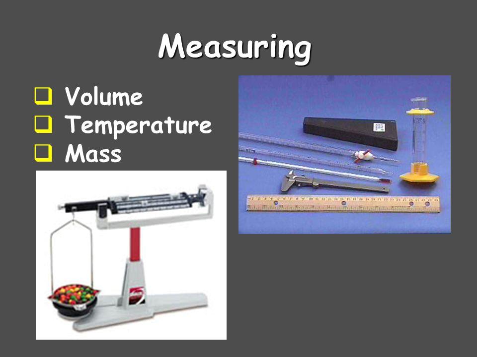 Measuring  Volume  Temperature  Mass