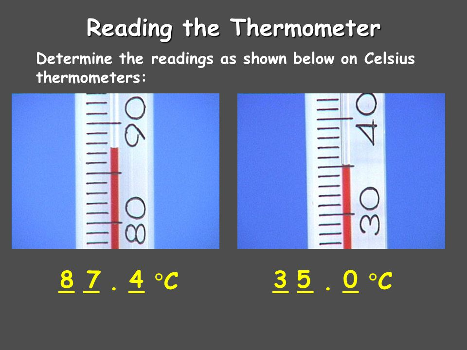 Reading the Thermometer Determine the readings as shown below on Celsius thermometers: _ _.