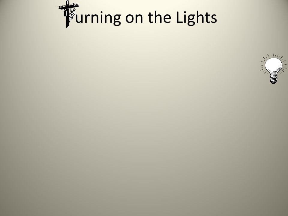 urning on the Lights
