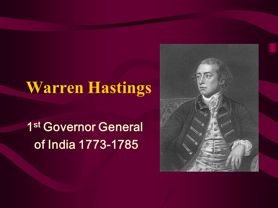 Warren Hastings 1 st Governor General of India 1773-1785