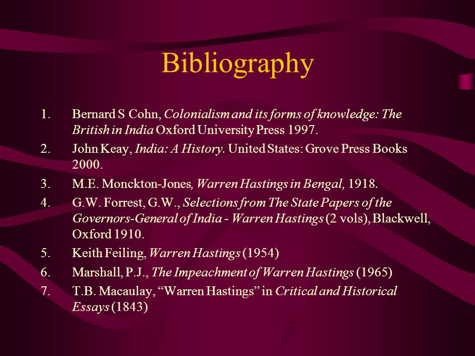 Bibliography 1.Bernard S Cohn, Colonialism and its forms of knowledge: The British in India Oxford University Press 1997.