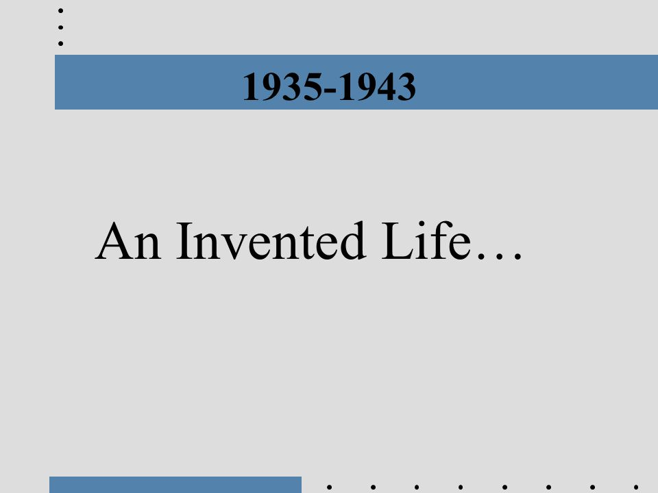 1935-1943 An Invented Life…
