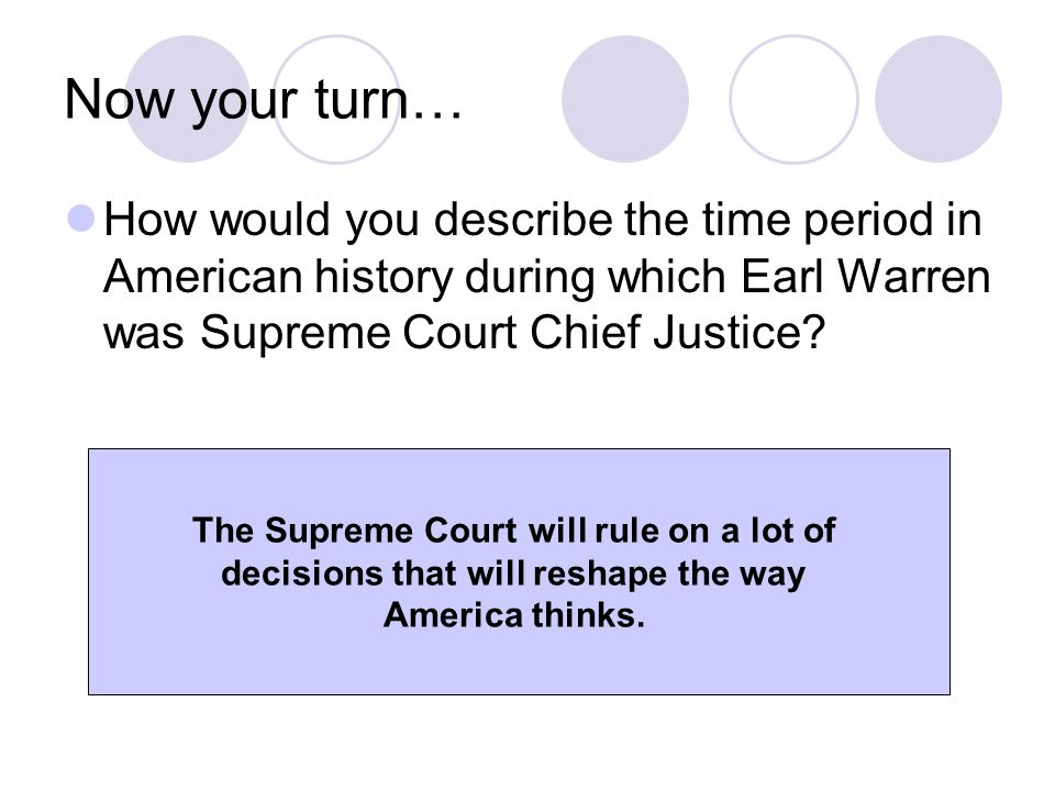 Now your turn… How would you describe the time period in American history during which Earl Warren was Supreme Court Chief Justice? The Supreme Court