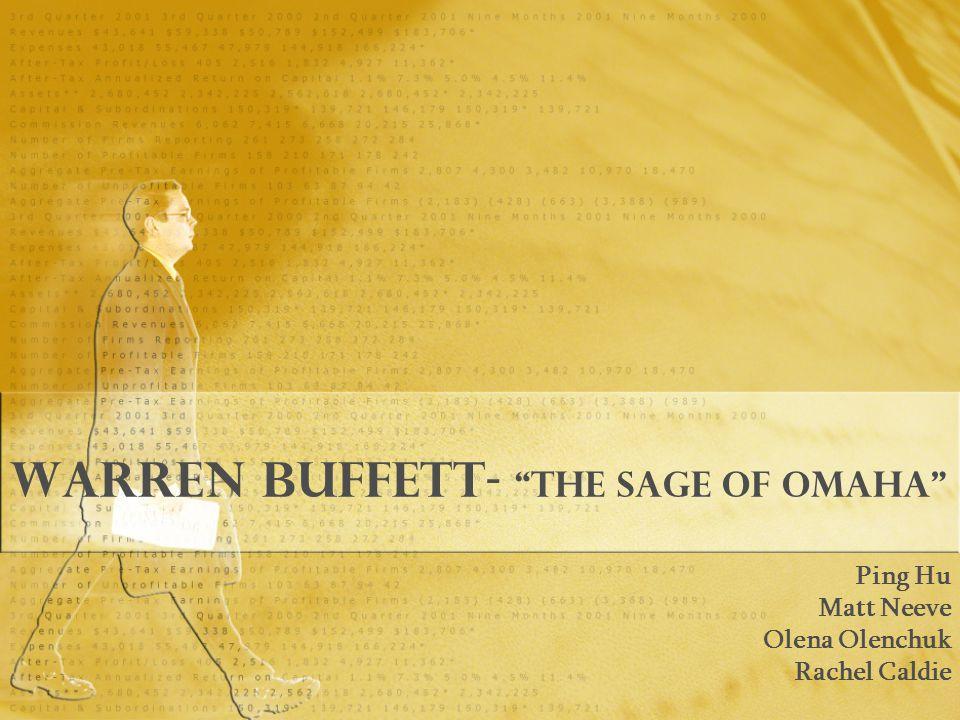 Warren Buffett - the Sage of Omaha Ping Hu Matt Neeve Olena Olenchuk Rachel Caldie Ping Hu Matt Neeve Olena Olenchuk Rachel Caldie