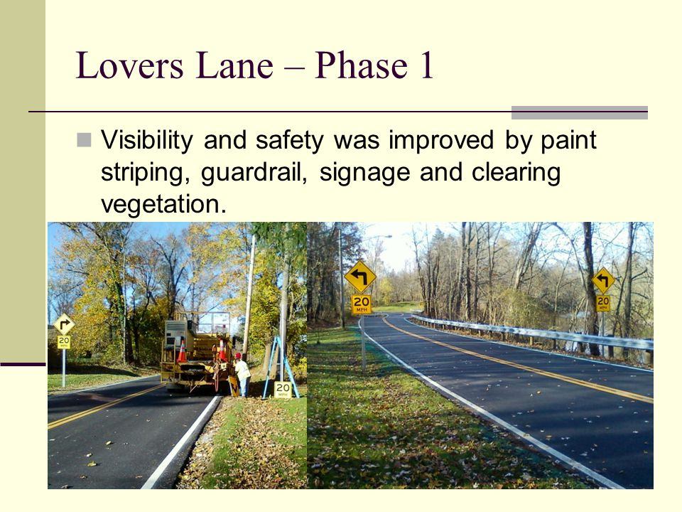 Lovers Lane – Phase 1 Visibility and safety was improved by paint striping, guardrail, signage and clearing vegetation.