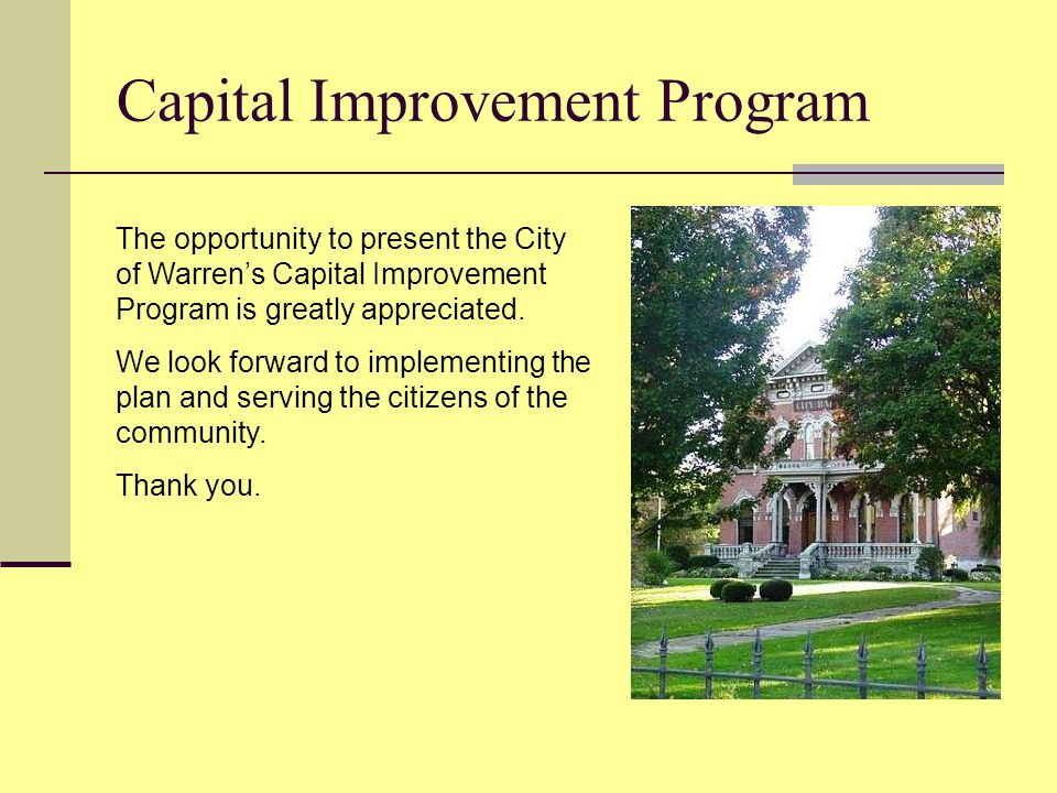 Capital Improvement Program The opportunity to present the City of Warren's Capital Improvement Program is greatly appreciated.