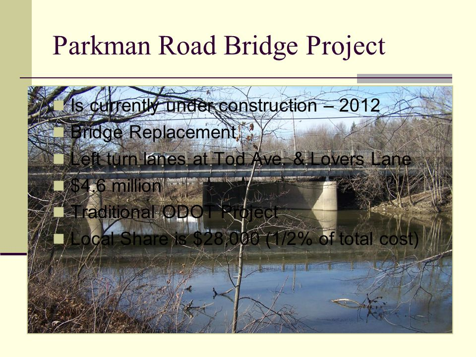 Parkman Road Bridge Project Is currently under construction – 2012 Bridge Replacement Left turn lanes at Tod Ave. & Lovers Lane $4.6 million Tradition