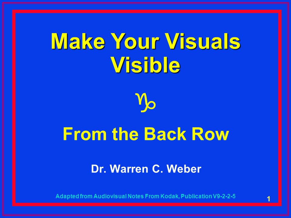 1 Make Your Visuals Visible  From the Back Row Dr.
