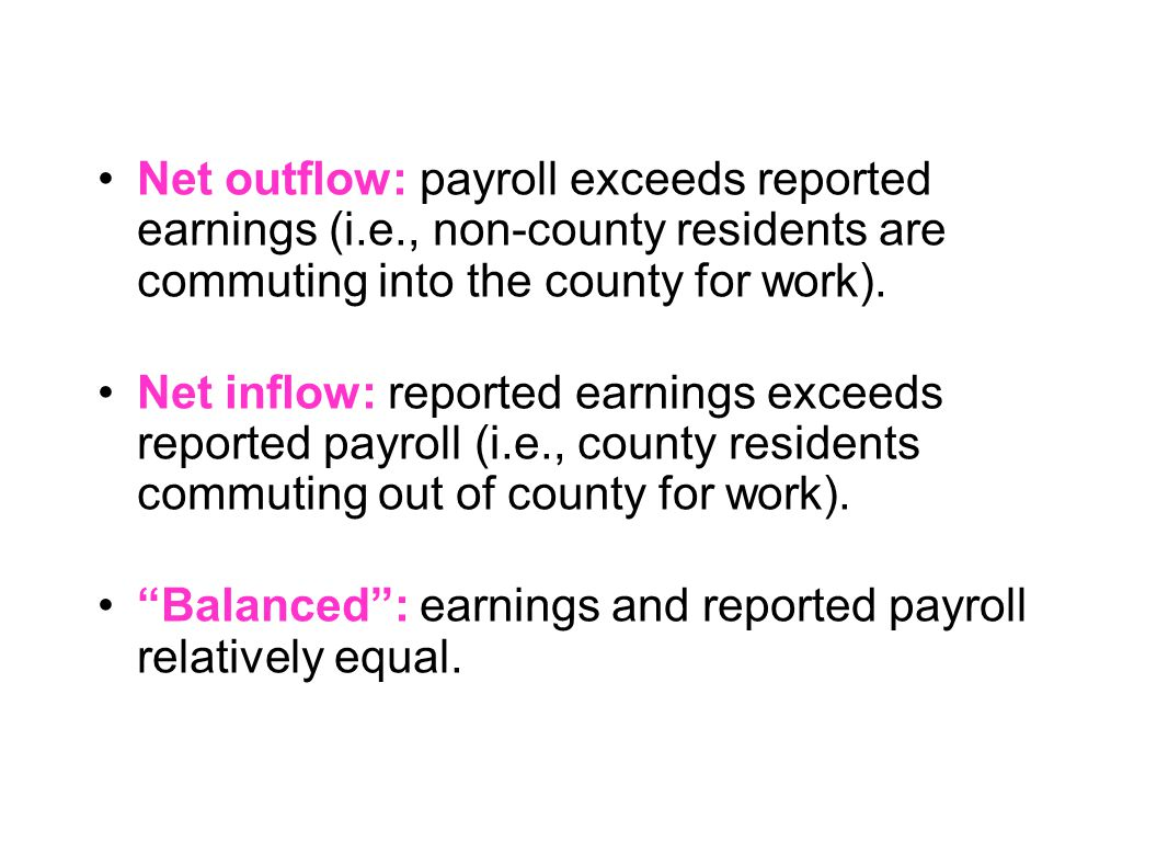 Net outflow: payroll exceeds reported earnings (i.e., non-county residents are commuting into the county for work). Net inflow: reported earnings exce