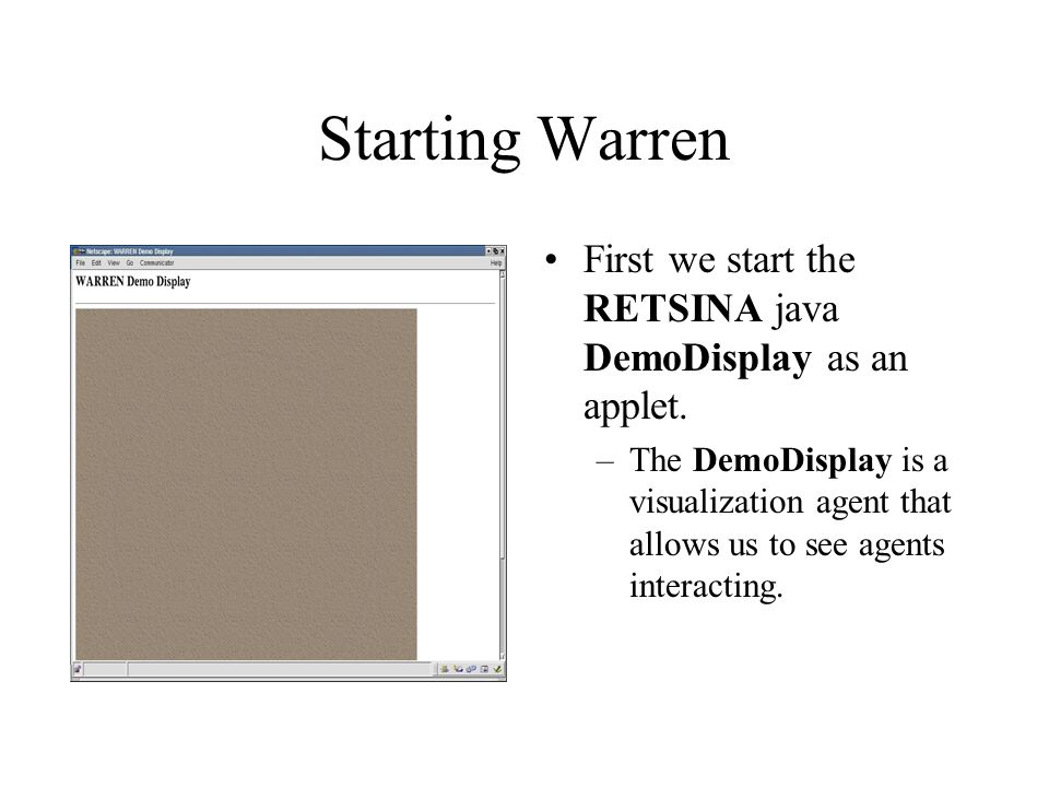 Starting Warren First we start the RETSINA java DemoDisplay as an applet. –The DemoDisplay is a visualization agent that allows us to see agents inter