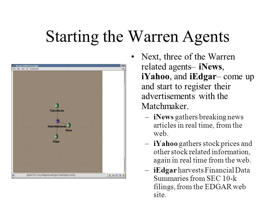 Starting the Warren Agents While the first three agents are still registering, the rest of the Warren agents—the RiskCritic, the Comptroller, and the FdsHistoryAgent—come up and start to register with the Matchmaker.