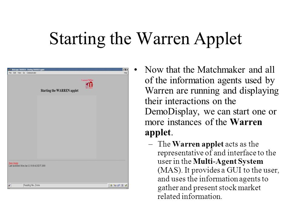 Starting the Warren Applet Now that the Matchmaker and all of the information agents used by Warren are running and displaying their interactions on t