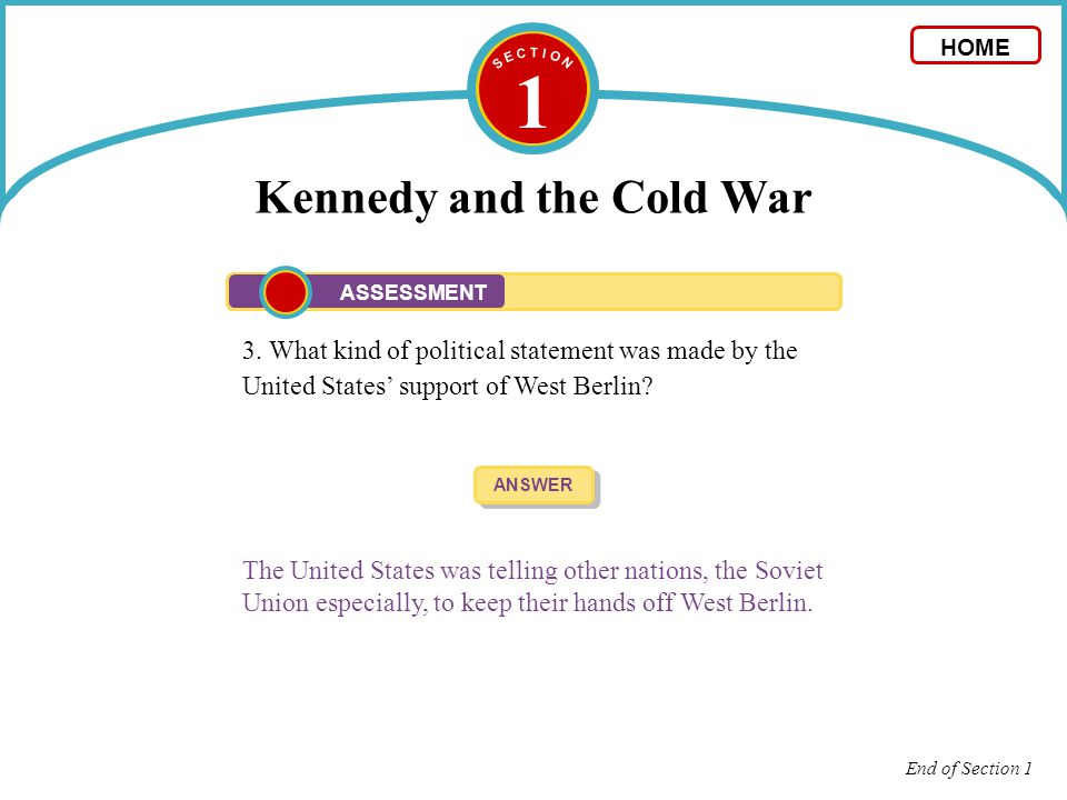 1 Kennedy and the Cold War 3. What kind of political statement was made by the United States' support of West Berlin? ANSWER The United States was tel