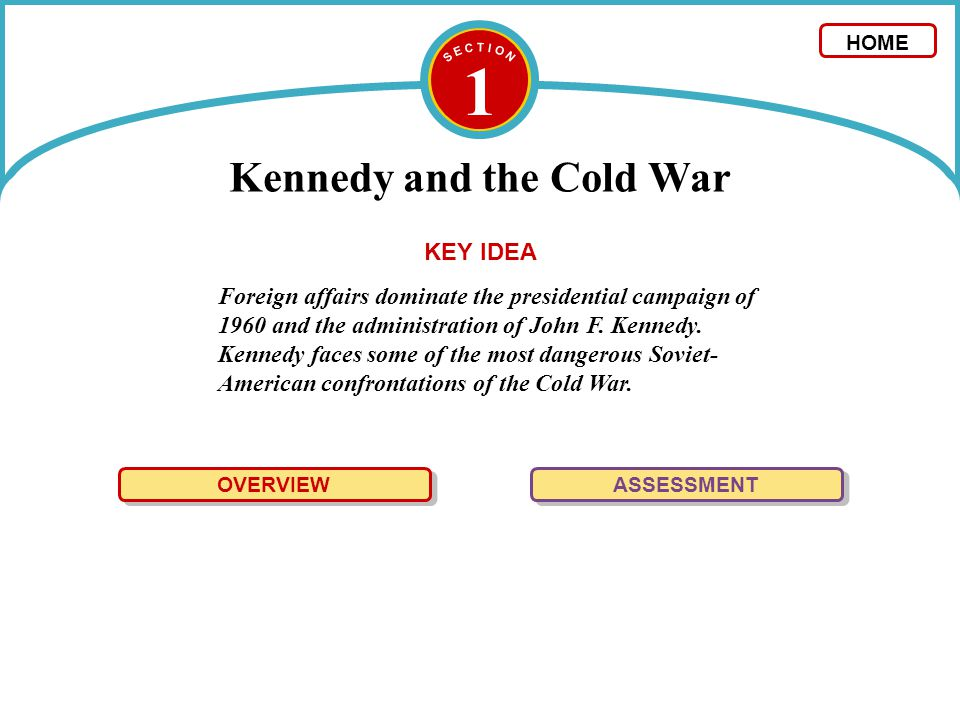 1 Kennedy and the Cold War Foreign affairs dominate the presidential campaign of 1960 and the administration of John F. Kennedy. Kennedy faces some of