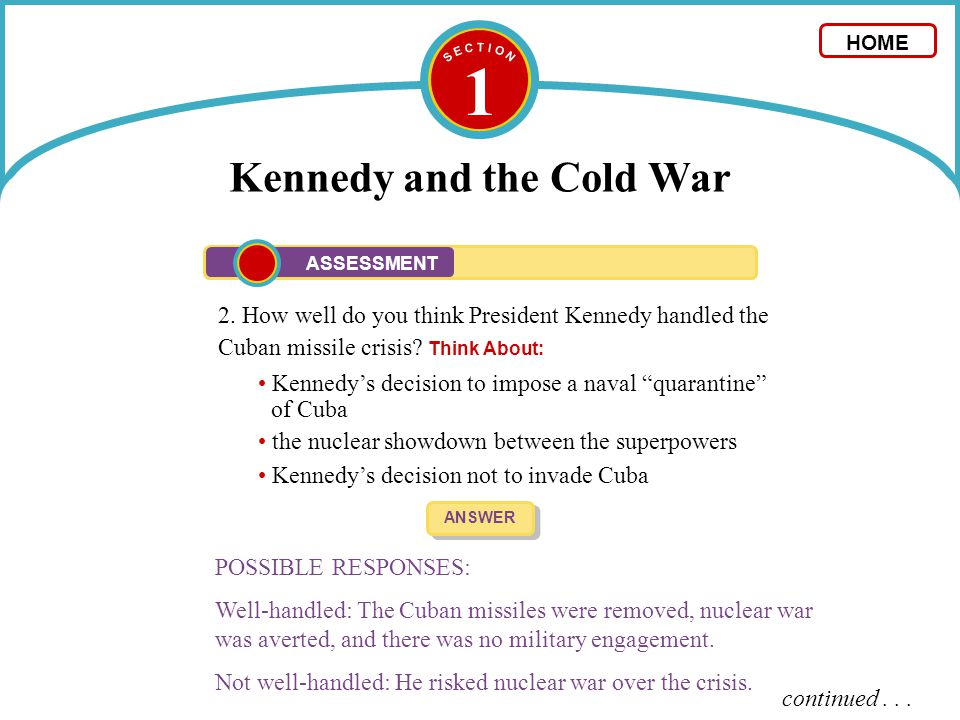 1 Kennedy and the Cold War 2. How well do you think President Kennedy handled the Cuban missile crisis? Think About: ANSWER POSSIBLE RESPONSES: Well-h