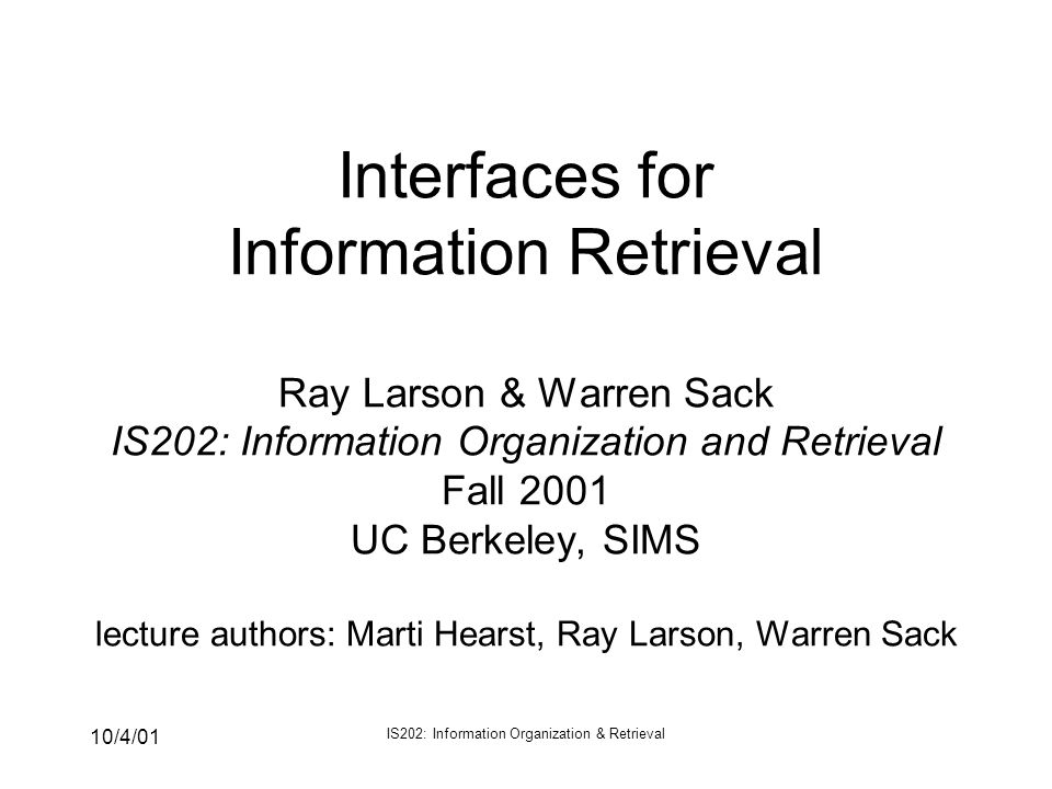 10/4/01 IS202: Information Organization & Retrieval How much of the guts should the user see.