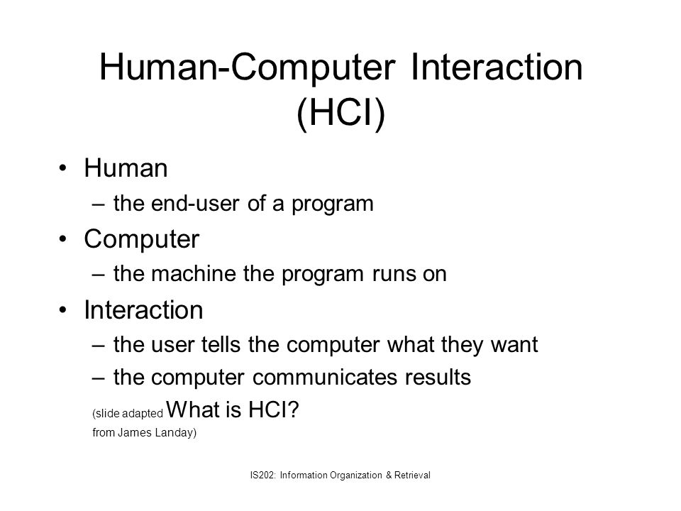 IS202: Information Organization & Retrieval What is HCI.