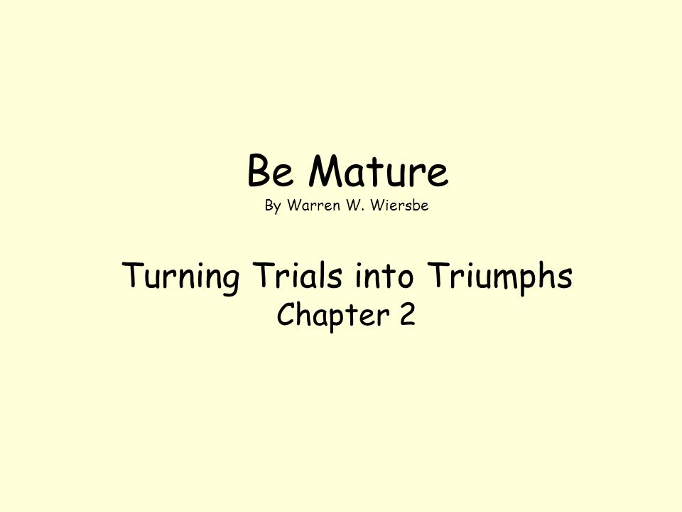 Four Imperatives for Trials into Triumphs –Count (1:2) – a joyful attitude –Know (1:3) – an understanding mind –Let (1:4 & 9-11) – a surrendered will –Ask (1:5-8) Count – a joyful attitude (1:2) –Expect trials –Outlook determines outcomes –Attitude determines actions –Trials because we are: Human –Sickness, accidents, disappointments, tragedies Christians –Fall into: encounter –Divers: various and varicolored