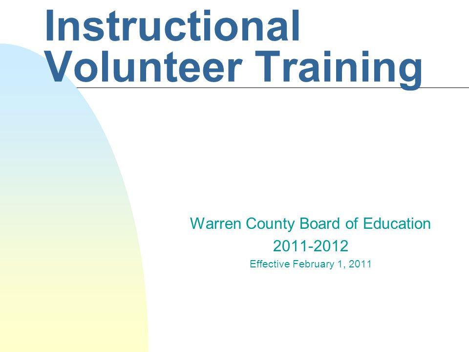 Instructional Volunteer Training Warren County Board of Education 2011-2012 Effective February 1, 2011